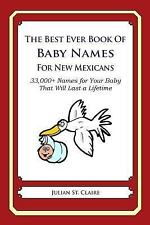The Best Ever Book of Baby Names for New Mexicans : 33,000+ Names for Your...