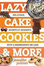 Lazy Cake Cookies & More: Delicious, Shortcut Desserts with 5 Ingredients or Les