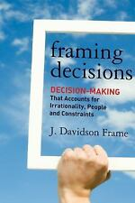 Framing Decisions : Decision Making That Accounts for Irrationality, People...