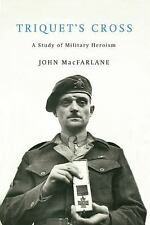 NEW - Triquet's Cross: A Study of Military Heroism by MacFarlane, John