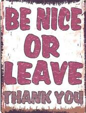 BE NICE OR LEAVE METAL SIGN RETRO VINTAGE STYLE SMALL
