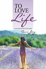 To Love Life : Is to Walk with God Daily by Toni Joy (2015, Hardcover)