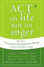 ACT on Life Not on Anger : The New Acceptance and Commitment Therapy Guide to...