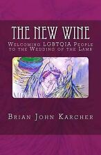 The New Wine : Welcoming LGBTQIA People to the Wedding of the Lamb by Brian...
