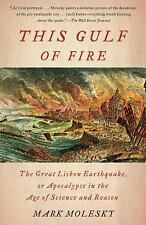 This Gulf of Fire : The Destruction of Lisbon, or Apocalypse in the Age of...