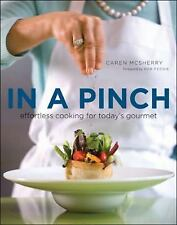 In a Pinch : Effortless Cooking for Today's Gourmet by Caren McSherry (2010,...
