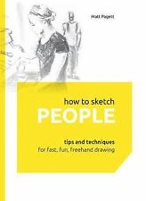 HOW TO SKETCH PEOPLE Tips and Techniques for Fast Fresh Freehand Drawing NEW HC