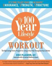 100 Year Lifestyle Workout: The High Energy Fitness Program For Living At Your P
