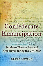 Confederate Emancipation: Southern Plans to Free and Arm Slaves During the...