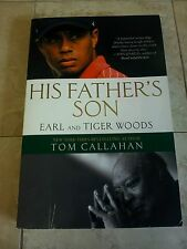His Father's Son : Earl and Tiger Woods by Tom Callahan (2011, Paperback)