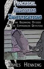 Practical Narcotics Investigations : For the Uninformed Officer to the...