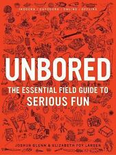 Unbored: The Essential Field Guide to Serious Fun by Larsen, Elizabeth Foy, Gle
