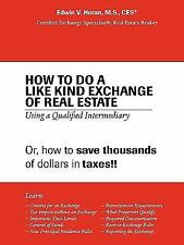 How to Do a Like Kind Exchange of Real Estate: Using a Qualified Intermediary
