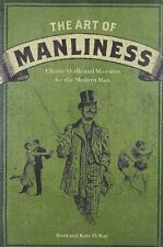 The Art of Manliness: Classic Skills and Manners for the Modern Man by Brett McK