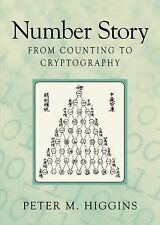 Number Story : From Counting to Cryptography by Peter M. Higgins (2008,...