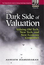 The Dark Side of Valuation: Valuing Old Tech, New Tech, and New Economy Companie