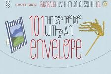 101 Things to Do with an Envelope: Fun, frivolous and functional things to make