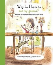 Why Do I Have to Eat My Greens?: Big issues for little people about health and w