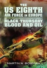 The US Eighth Air Force in Europe: Black Thursday Blood and Oil, Vol 2, Bowman,