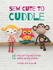 Sew Cute to Cuddle: 12 easy soft toy and stuffed animal sewing pa. 9781446304860