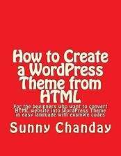 How to Create a WordPress Theme from HTML by Sunny Chanday (2014, Paperback)
