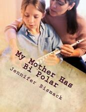 My Mother Has Bi Polar : Explaining Bi Polar to Kids by Jennifer Marie...