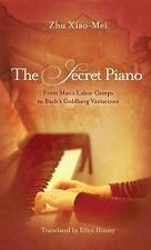 The Secret Piano : From Mao's Labor Camps to Bach's Goldberg Variations by...