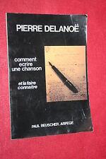 PIERRE DELAONE COMMENT ECRIRE UNE CHANSON ET LA FAIRE CONNAITRE éd 1988