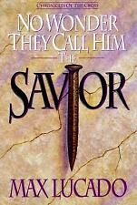 No Wonder They Call Him Savior : Chronicles of the Cross by Max Lucado