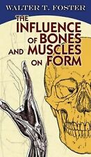 The Influence of Bones and Muscles on Form by Walter T. Foster (2012, Paperback)