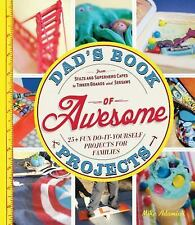 Dad's Book of Awesome Projects: From Stilts and Super-Hero Capes to Tinker Boxes