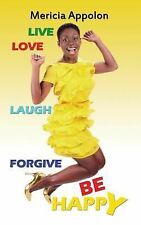 Live, Love, Laugh, Forgive, and Be Happy by Mericia Appolon Anglade (2014,...