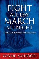 Fight All Day, March All Night: A Medal of Honor Recipient's Story