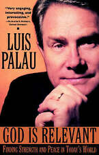 God is Relevant: Finding Strength and Peace in Today's World by Luis Palau...