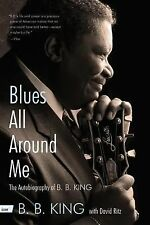 Blues All Around Me : The Autobiography of B. B. King Book
