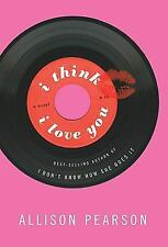I Think I Love You by Allison Pearson * Hardcover * First Edition
