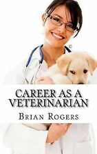 Career As a Veterinarian : What They Do, How to Become One, and What the...