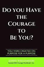 Do You Have The Courage To Be You?: You Were Created On Purpose For A Purpose, W