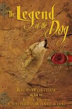 The Legend of the Dog : If You Have Ever Loved a Dog by Rich Worsham (2013,...