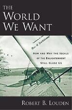 The World We Want: How and Why the Ideals of the Enlightenment Still-ExLibrary