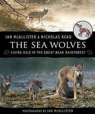The Sea Wolves: Living Wild in the Great Bear Rainforest by Nicholas Read...
