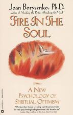 Fire in the Soul : A New Psychology of Spiritual Optimism by Joan Borysenko...