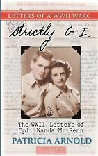 Strictly G. I. - The WWII Letters of Cpl. Wanda M. Renn by Patricia Arnold...