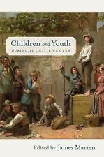 Children and Youth in America: Children and Youth During the Civil War Era...