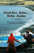Good Bye, Boise... Hello, Alaska - The True Story of a family's move to a remot