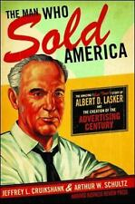 The Man Who Sold America: The Amazing (but True!) Story of Albert D. Lasker and