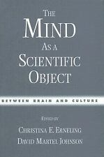 The Mind as a Scientific Object : Between Brain and Culture (2005, Hardcover)