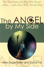 The Angel by My Side : The True Story of a Dog Who Saved a Man...and a Man...