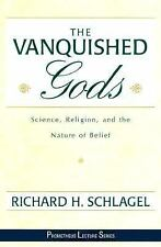 The Vanquished Gods: Science, Religion, and the Nature of Belief (Prometheus Lec