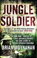 Jungle Soldier : The True Story of Freddy Spencer Chapman by Brian Moynahan